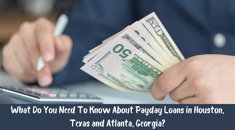 What Do You Need To Know About Payday Loans in Houston, Texas and Atlanta, Georgia
